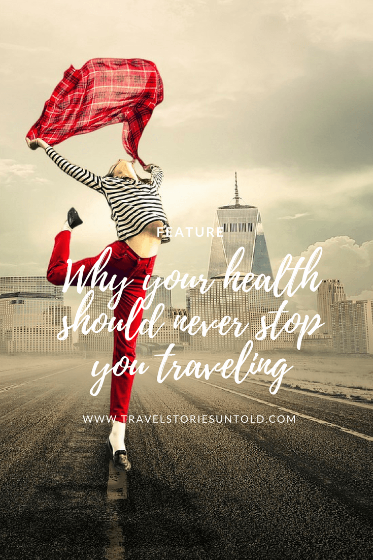 Why your healthshould never stopyou traveling